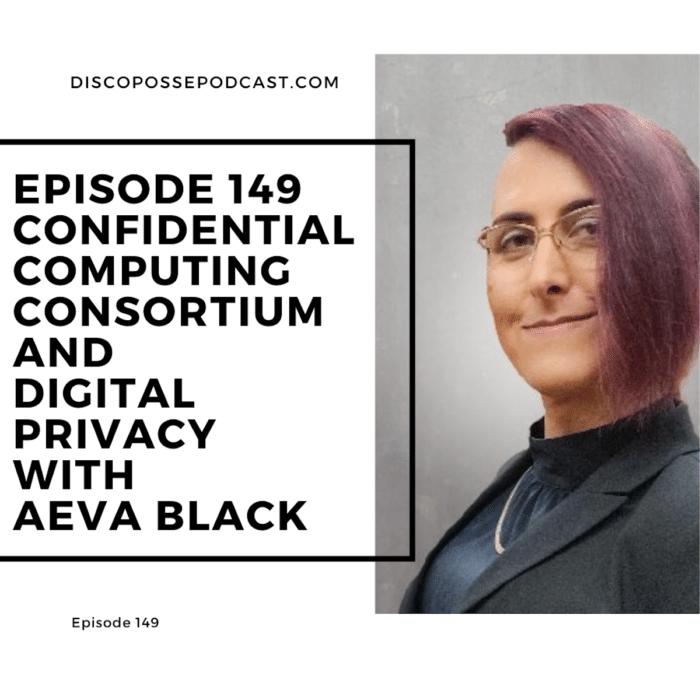 Ep 149 Confidentical Computing Consortium and Digital Privacy with Aeva Black