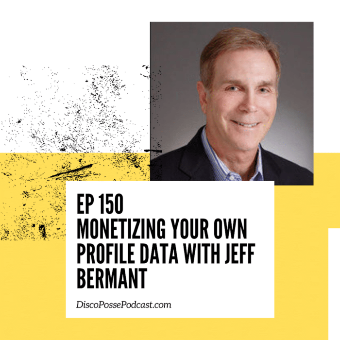 Episode 150 Monetizing Your Own Profile Data with Jeff Bermant