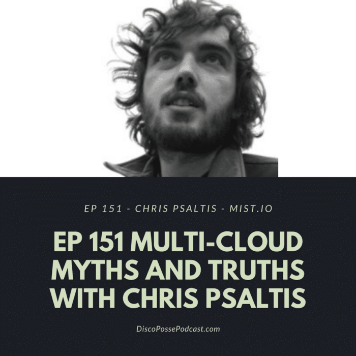 Ep 151 Multi-Cloud Myths and Truths with Chris Psaltis