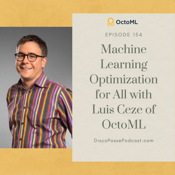 Ep 154 Machine Learning Optimization for All with Luis Ceze of OctoML