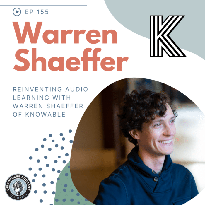 Ep 155 Reinventing Audio Learning with Warren Shaeffer of Knowable