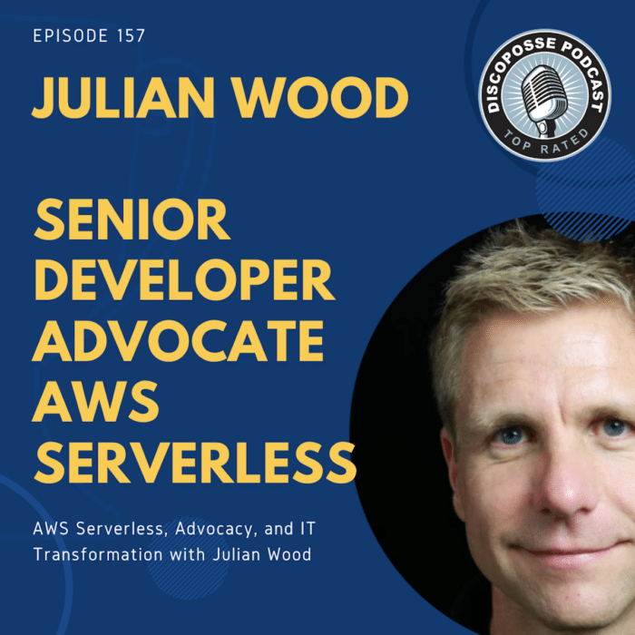 Ep 157 AWS Serverless, Advocacy, and IT Transformation with Julian Wood