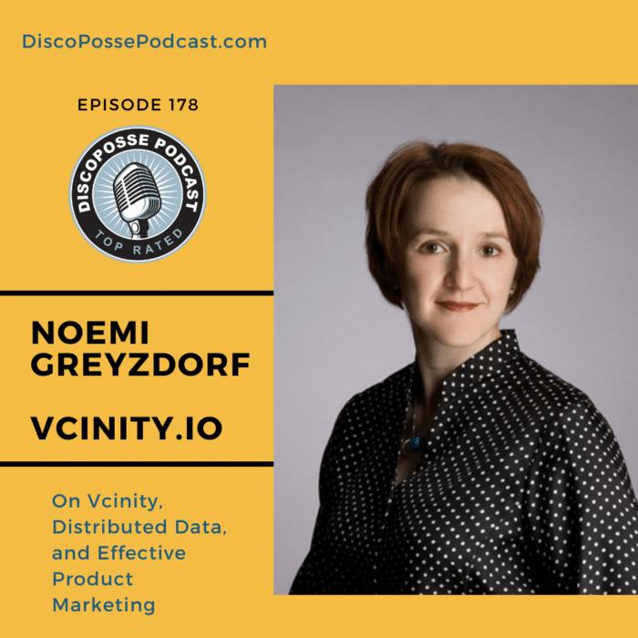 Ep 178 Noemi Greyzdorf on Vcinity, Distributed Data, and Effective Product Marketing