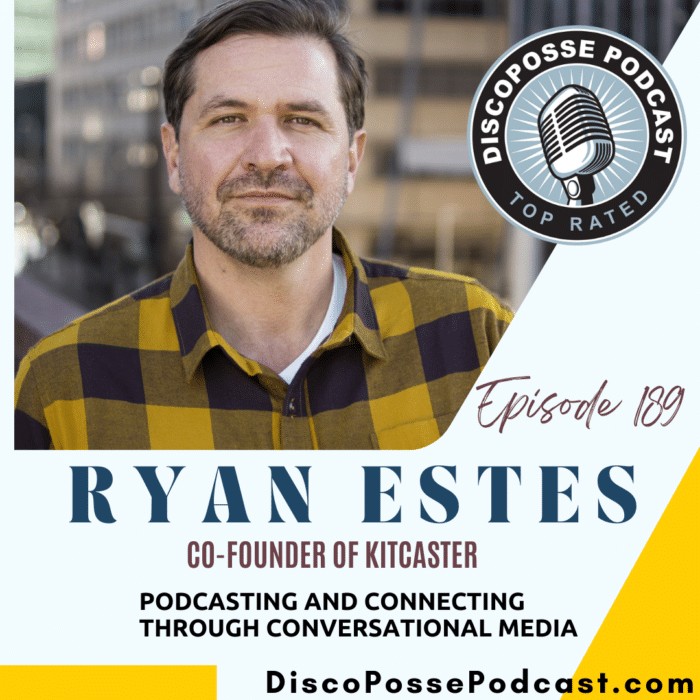 Ep 189 Ryan Estes of Kitcaster on Podcasting and Connecting Through Conversational Media