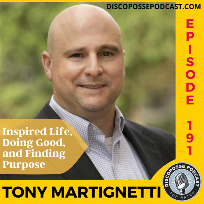 Ep 191 Tony Martignetti on Inspired Life, Doing Good, and Finding Purpose